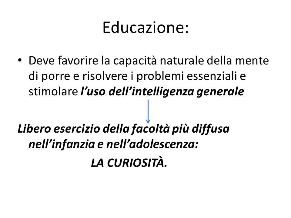 Educazione: Deve favorire la capacità naturale della mente di porre e risolvere i problemi essenziali e stimolare l'uso dell'intelligenza generale.