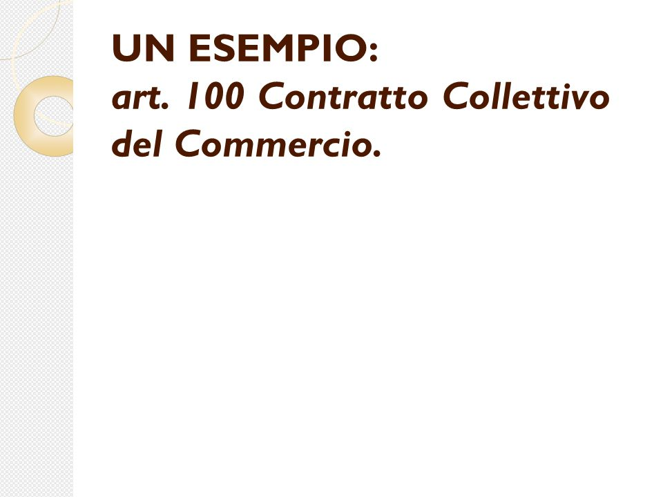 UN ESEMPIO: art. 100 Contratto Collettivo del Commercio.