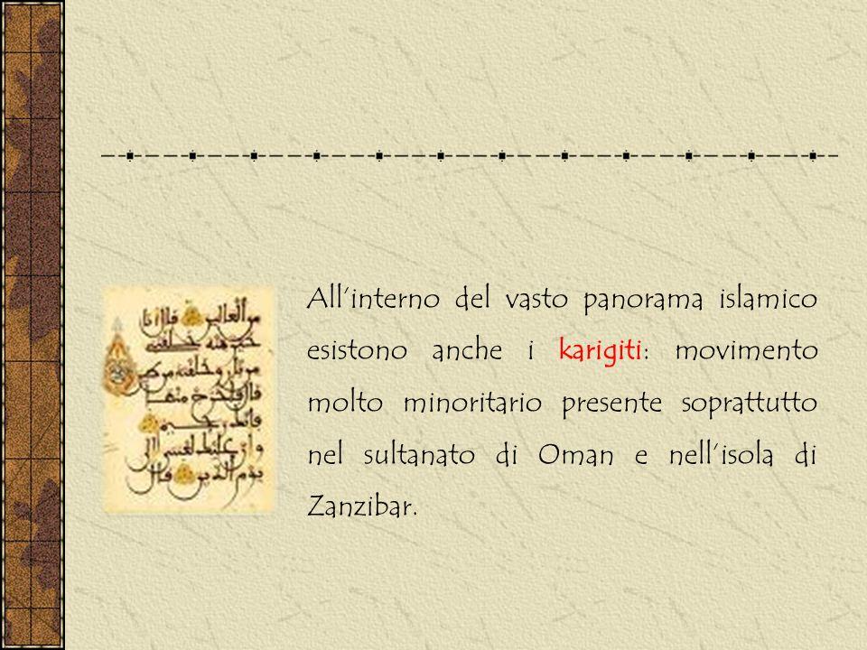 All'interno del vasto panorama islamico esistono anche i karigiti: movimento molto minoritario presente soprattutto nel sultanato di Oman e nell'isola di Zanzibar.