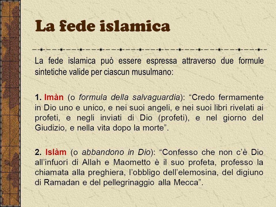 La fede islamica La fede islamica può essere espressa attraverso due formule sintetiche valide per ciascun musulmano: