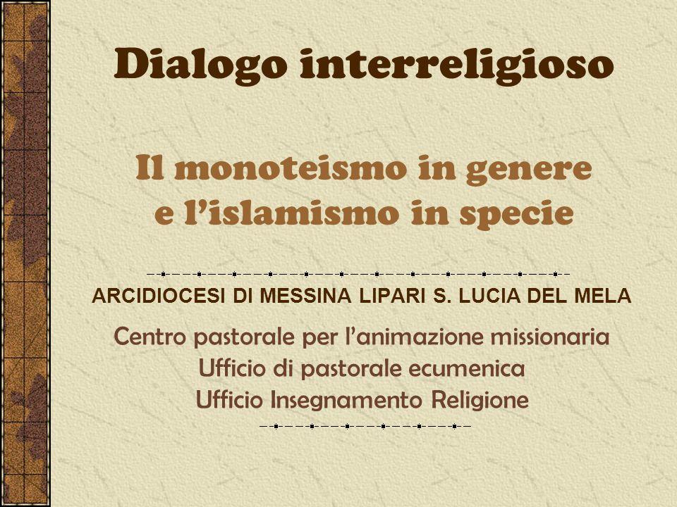 Dialogo interreligioso Il monoteismo in genere e l'islamismo in specie
