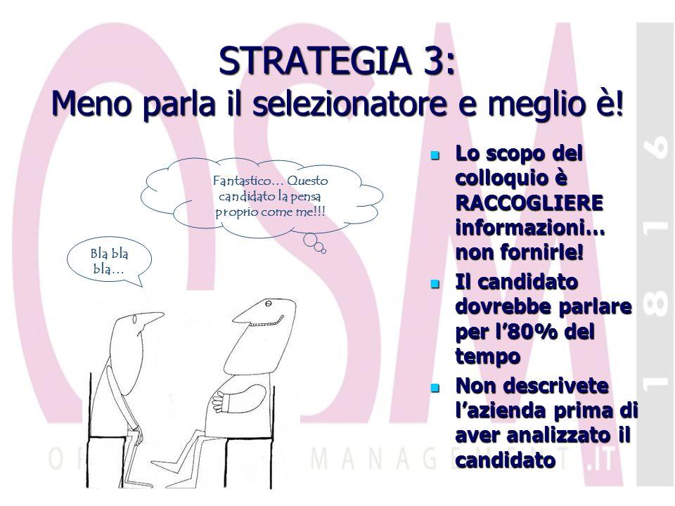 STRATEGIA 3: Meno parla il selezionatore e meglio è!