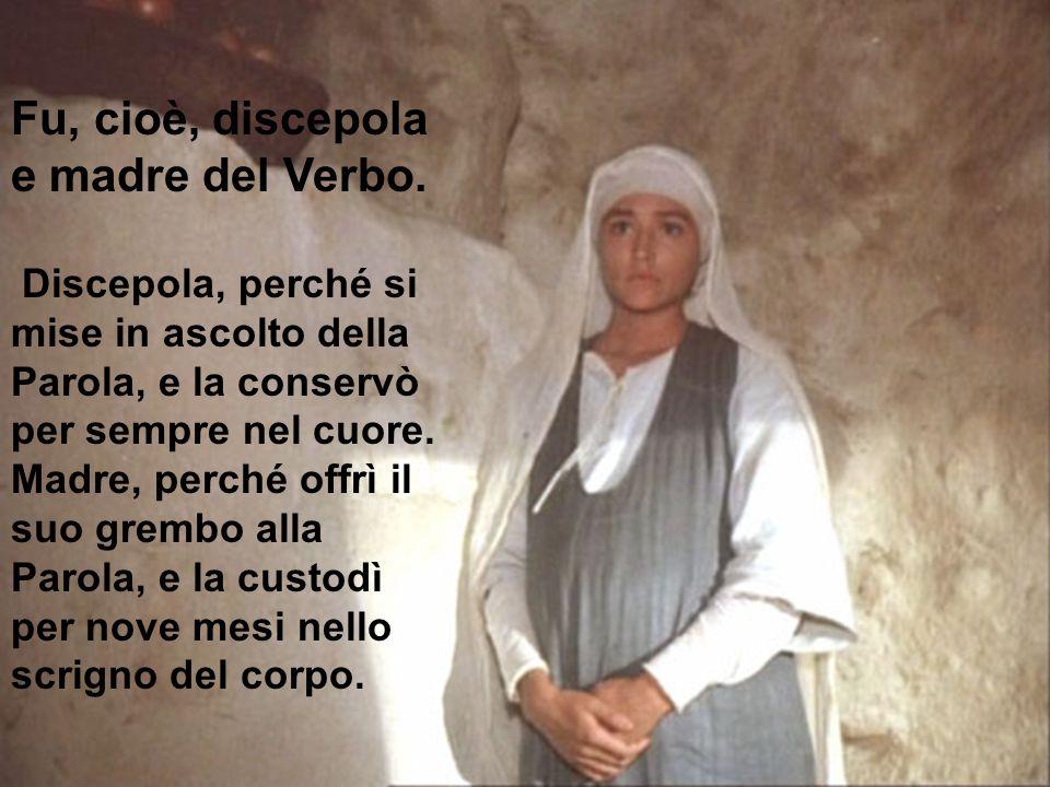 Fu, cioè, discepola e madre del Verbo.