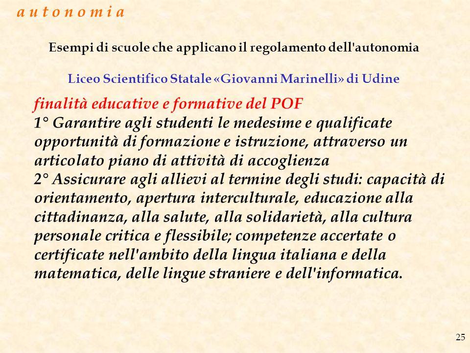 a u t o n o m i a Esempi di scuole che applicano il regolamento dell autonomia Liceo Scientifico Statale «Giovanni Marinelli» di Udine.