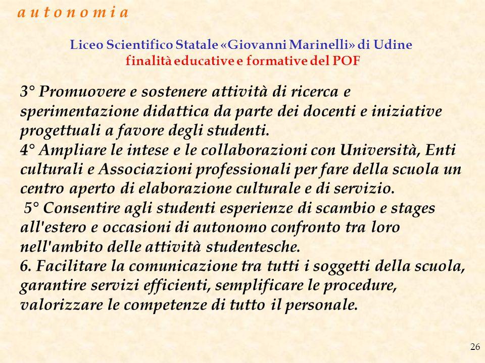 a u t o n o m i a Liceo Scientifico Statale «Giovanni Marinelli» di Udine finalità educative e formative del POF.