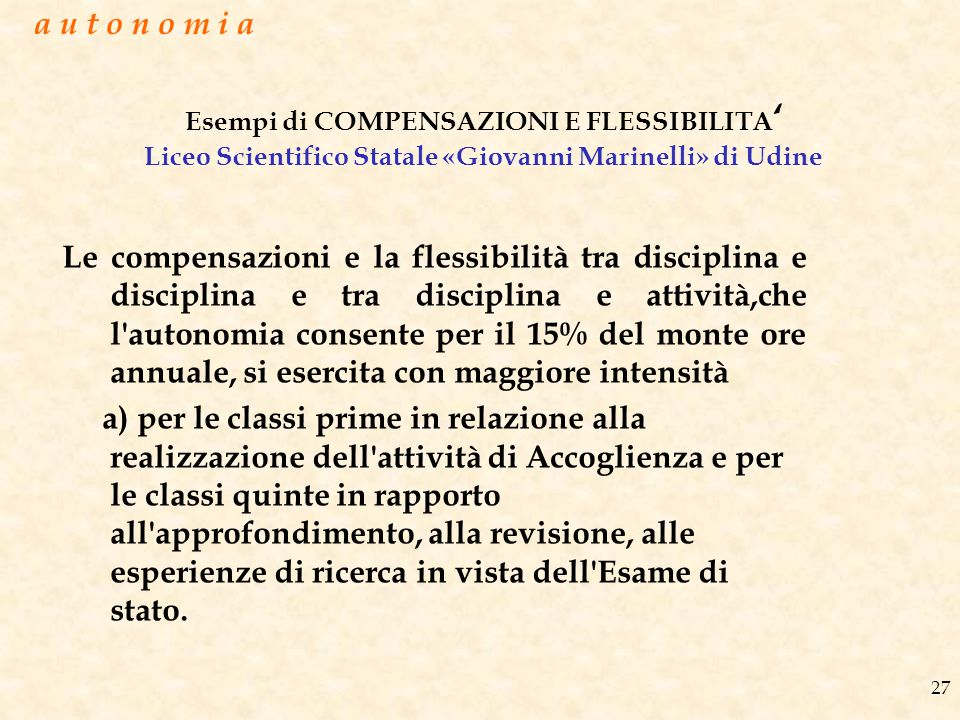 a u t o n o m i a Esempi di COMPENSAZIONI E FLESSIBILITA' Liceo Scientifico Statale «Giovanni Marinelli» di Udine.