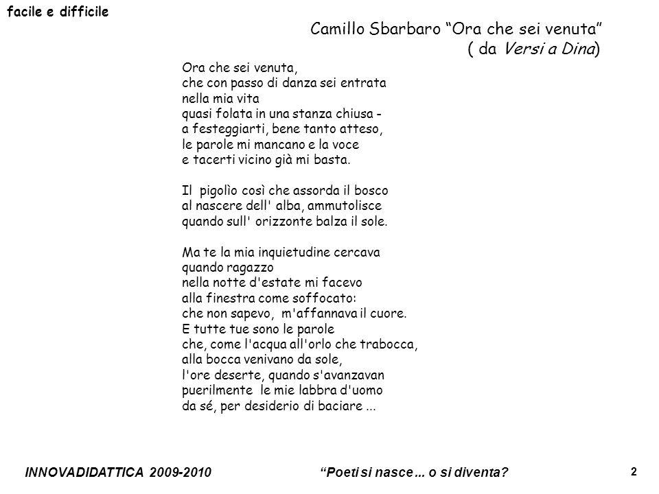Camillo Sbarbaro Ora che sei venuta ( da Versi a Dina)