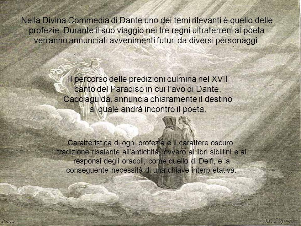 Nella Divina Commedia di Dante uno dei temi rilevanti è quello delle profezie. Durante il suo viaggio nei tre regni ultraterreni al poeta verranno annunciati avvenimenti futuri da diversi personaggi.