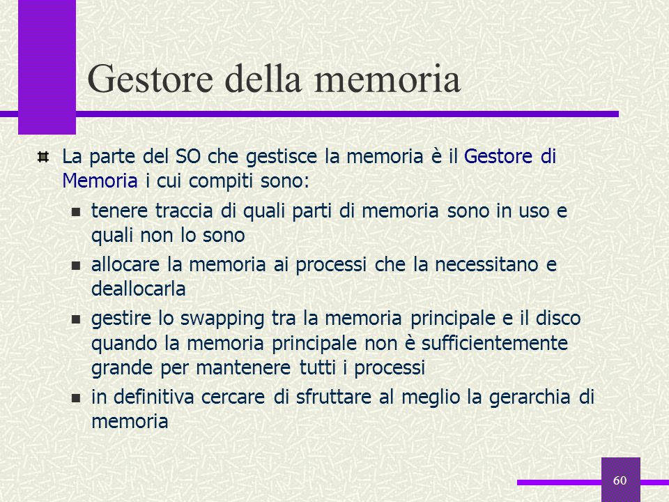 Gestore della memoria La parte del SO che gestisce la memoria è il Gestore di Memoria i cui compiti sono: