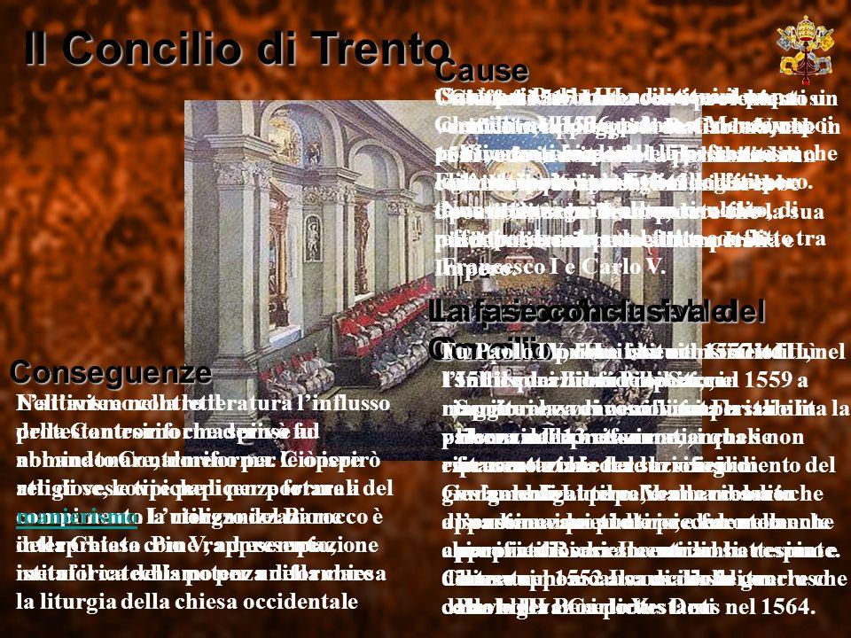 Il Concilio di Trento Cause La fase conclusiva del Concilio