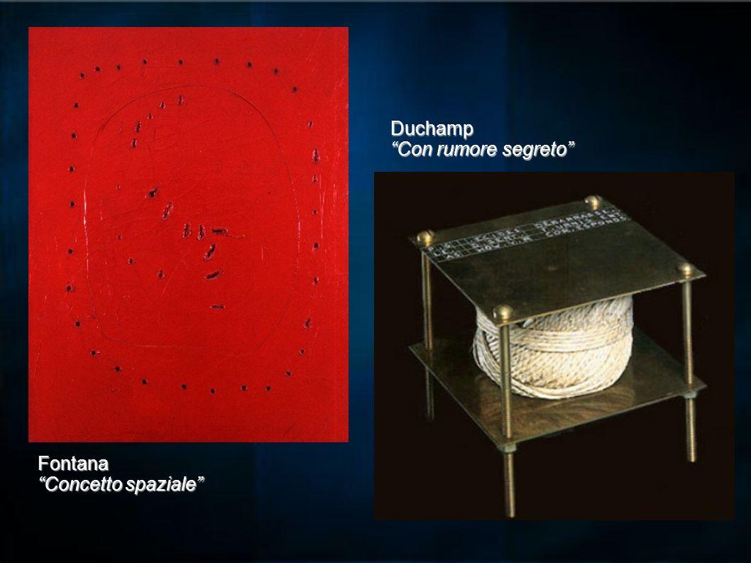 Duchamp Con rumore segreto Fontana Concetto spaziale