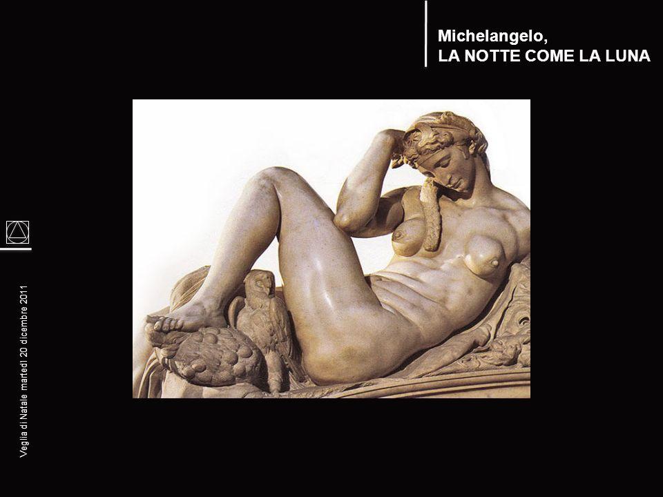 Michelangelo, LA NOTTE COME LA LUNA