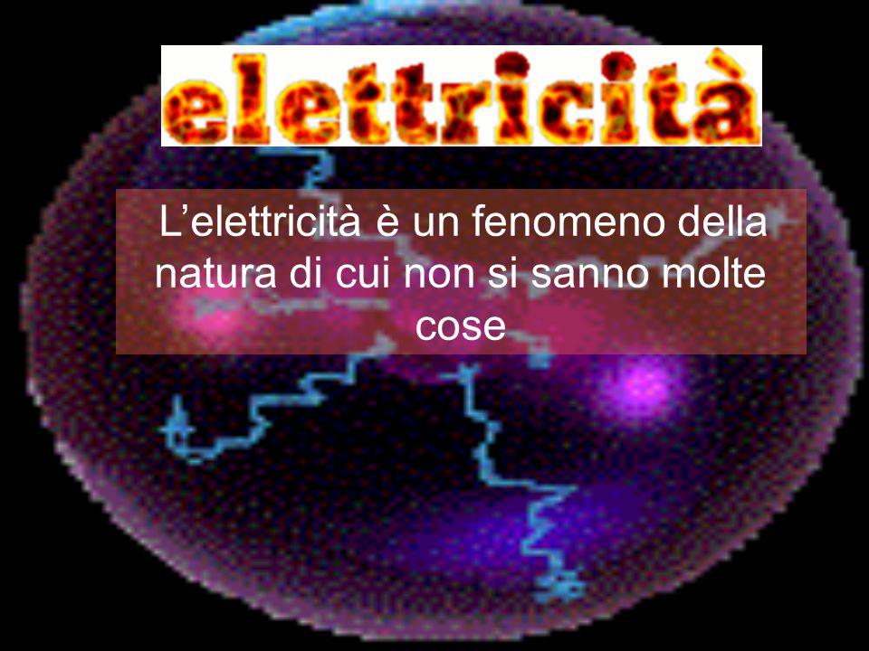 L'elettricità è un fenomeno della natura di cui non si sanno molte cose
