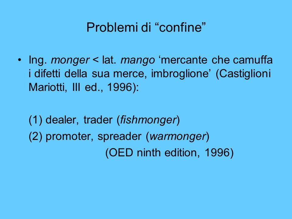 Problemi di confine Ing. monger < lat. mango 'mercante che camuffa i difetti della sua merce, imbroglione' (Castiglioni Mariotti, III ed., 1996):