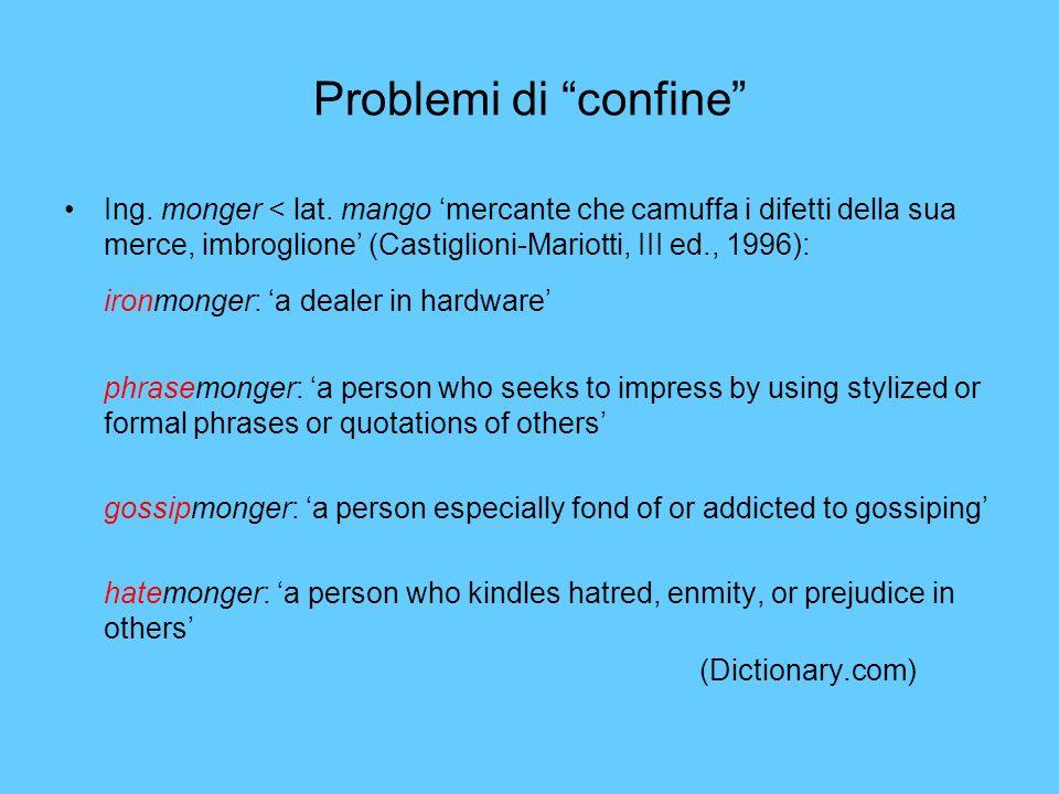 Problemi di confine Ing. monger < lat. mango 'mercante che camuffa i difetti della sua merce, imbroglione' (Castiglioni-Mariotti, III ed., 1996):