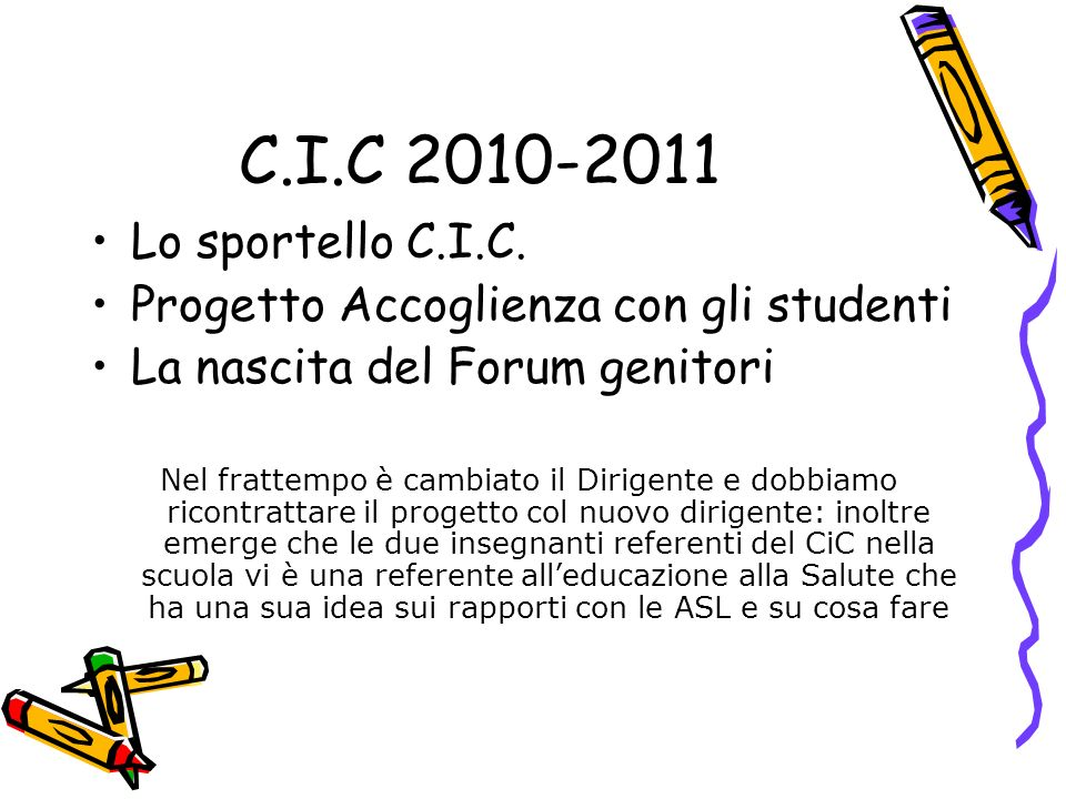C.I.C 2010-2011 Lo sportello C.I.C. Progetto Accoglienza con gli studenti. La nascita del Forum genitori.