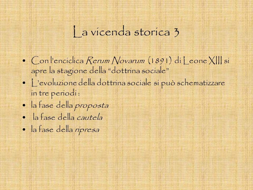 La vicenda storica 3 Con l'enciclica Rerum Novarum (1891) di Leone XIII si apre la stagione della dottrina sociale