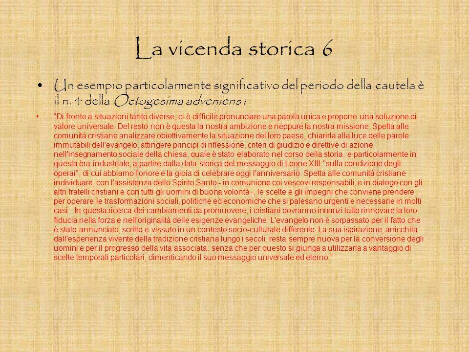 La vicenda storica 6 Un esempio particolarmente significativo del periodo della cautela è il n. 4 della Octogesima adveniens :