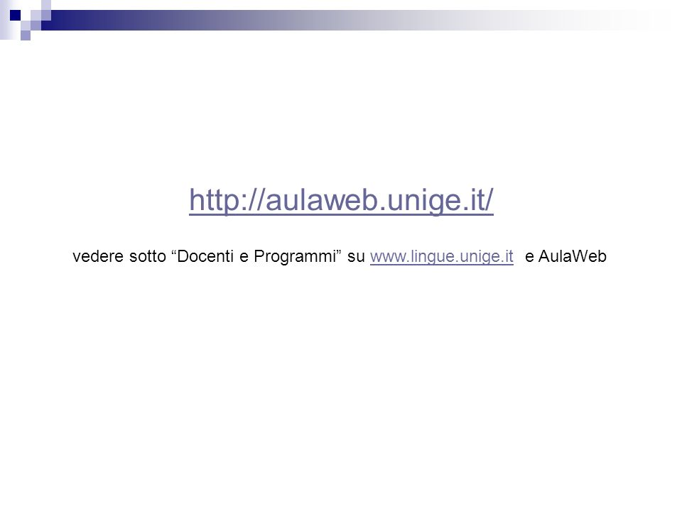 http://aulaweb.unige.it/ vedere sotto Docenti e Programmi su www.lingue.unige.it e AulaWeb