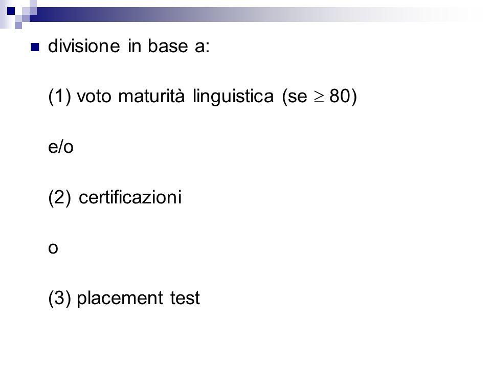 divisione in base a: (1) voto maturità linguistica (se  80) e/o.