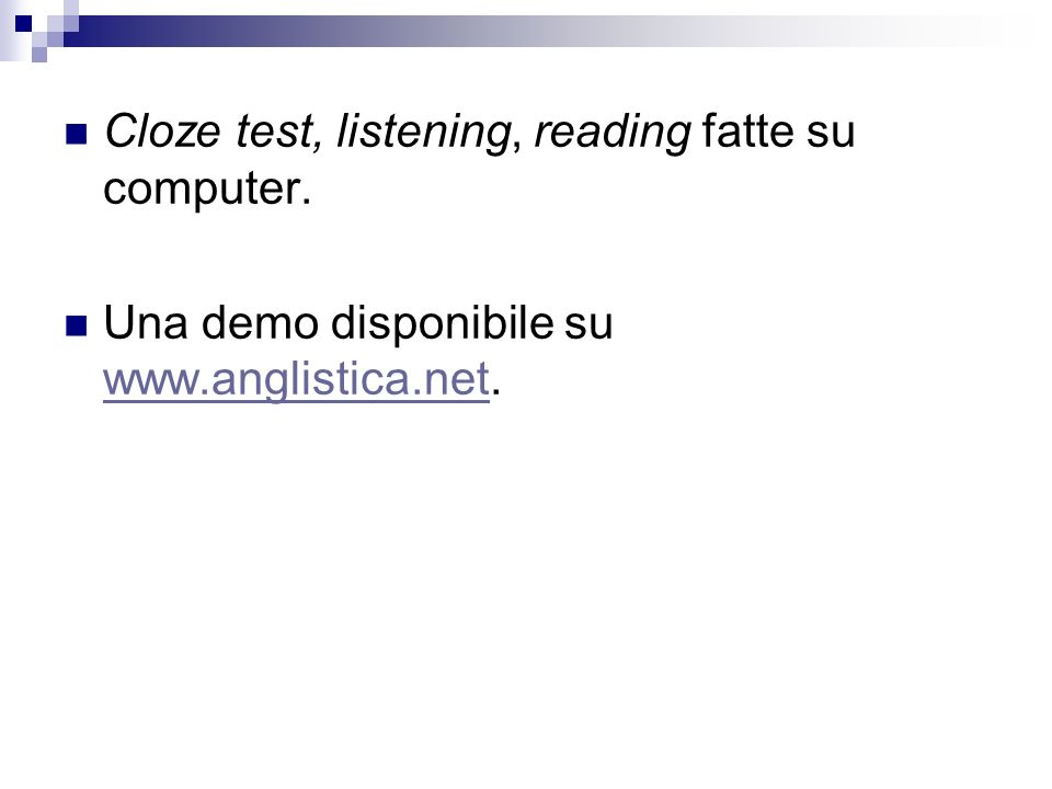 Cloze test, listening, reading fatte su computer.