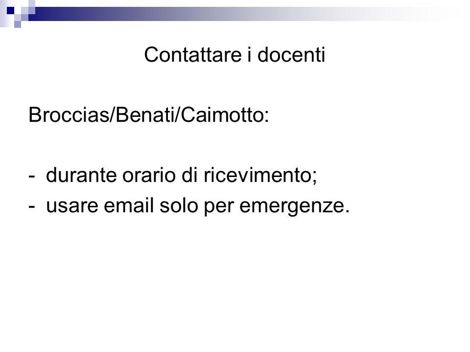 Contattare i docenti Broccias/Benati/Caimotto: - durante orario di ricevimento; - usare email solo per emergenze.
