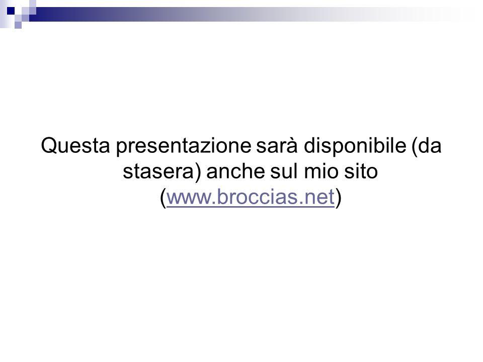Questa presentazione sarà disponibile (da stasera) anche sul mio sito (www.broccias.net)