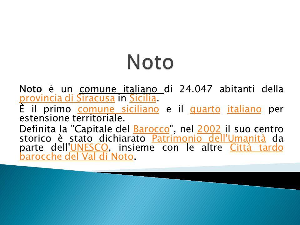 Noto Noto è un comune italiano di 24.047 abitanti della provincia di Siracusa in Sicilia.