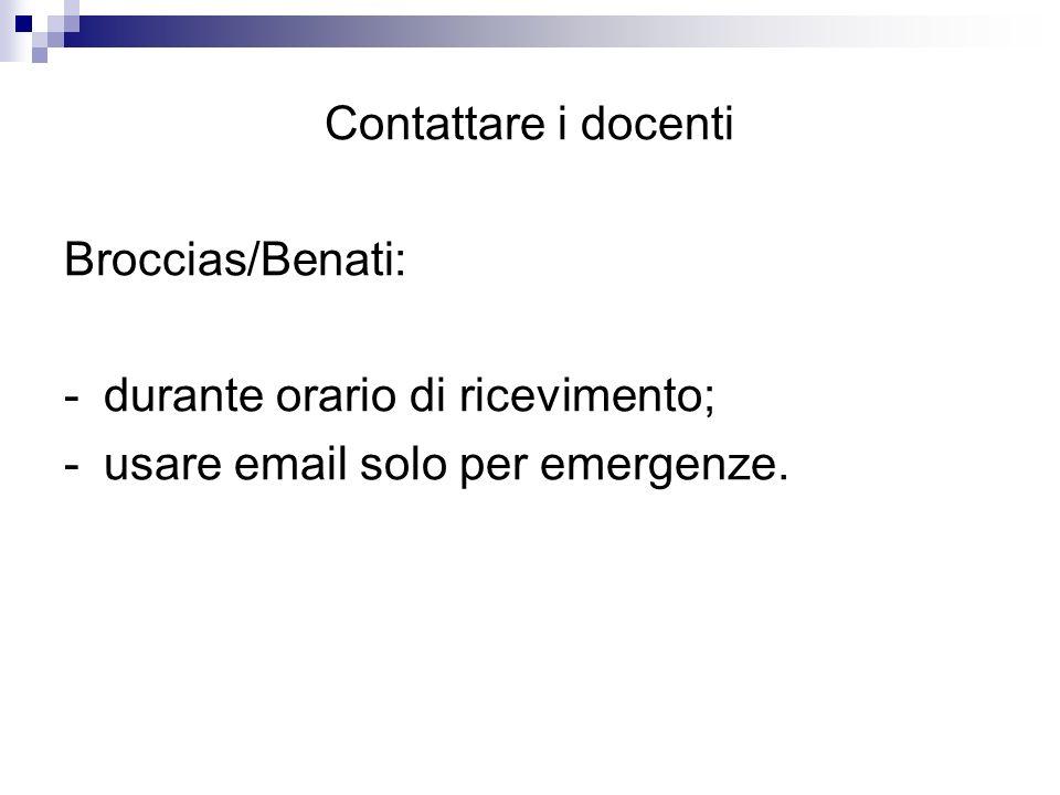 Contattare i docenti Broccias/Benati: - durante orario di ricevimento; - usare email solo per emergenze.