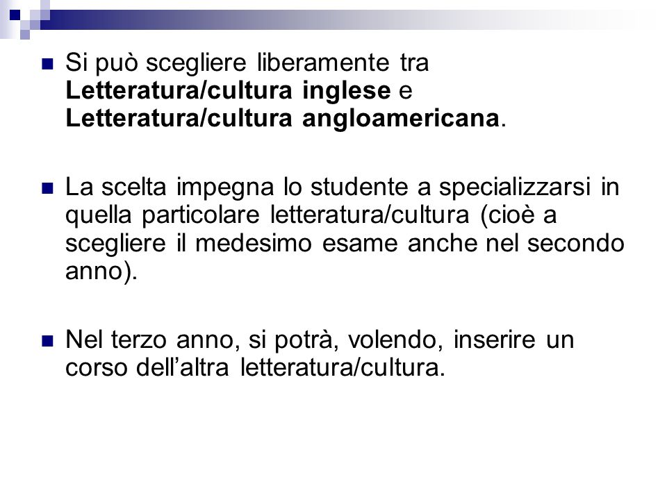 Si può scegliere liberamente tra Letteratura/cultura inglese e Letteratura/cultura angloamericana.