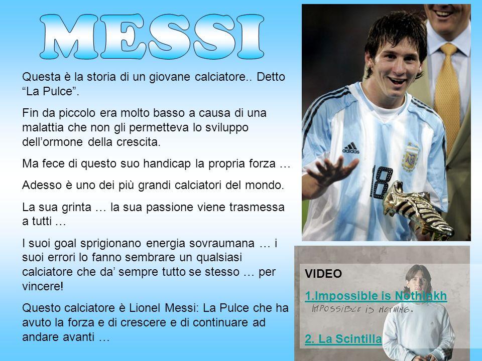 MESSI Questa è la storia di un giovane calciatore.. Detto La Pulce .