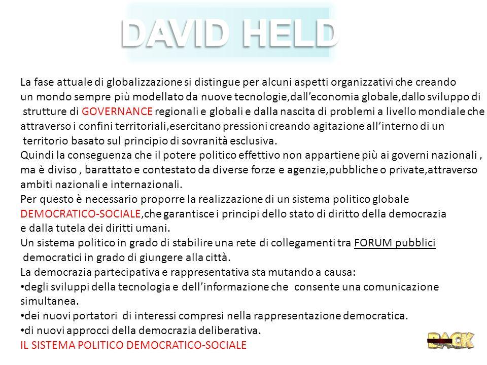 DAVID HELD La fase attuale di globalizzazione si distingue per alcuni aspetti organizzativi che creando.