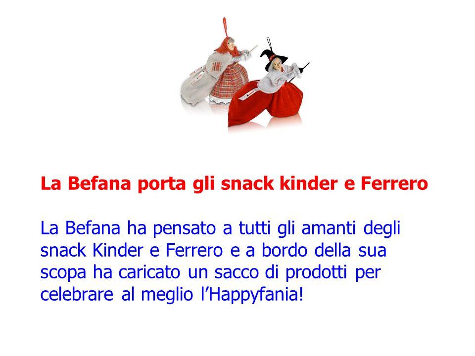La Befana porta gli snack kinder e Ferrero La Befana ha pensato a tutti gli amanti degli snack Kinder e Ferrero e a bordo della sua scopa ha caricato un sacco di prodotti per celebrare al meglio l'Happyfania!