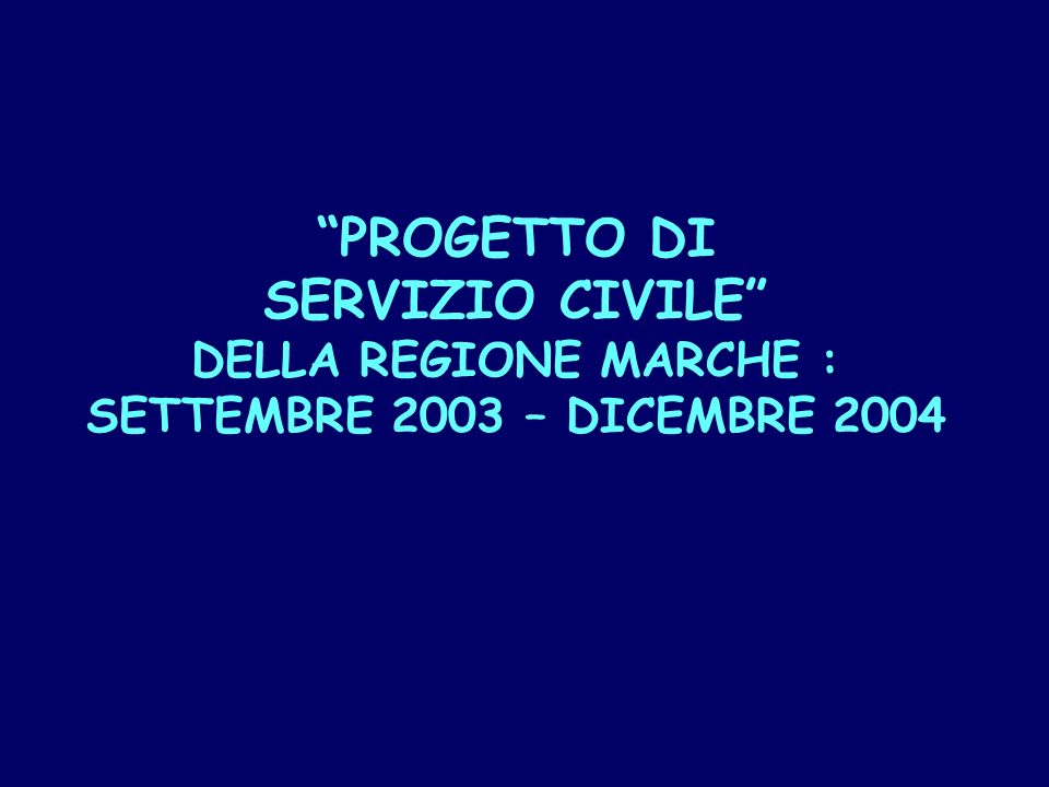PROGETTO DI SERVIZIO CIVILE DELLA REGIONE MARCHE : SETTEMBRE 2003 – DICEMBRE 2004