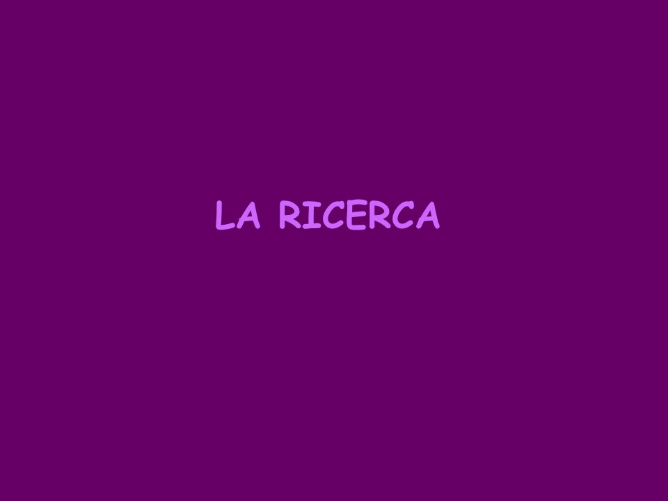 LA RICERCA
