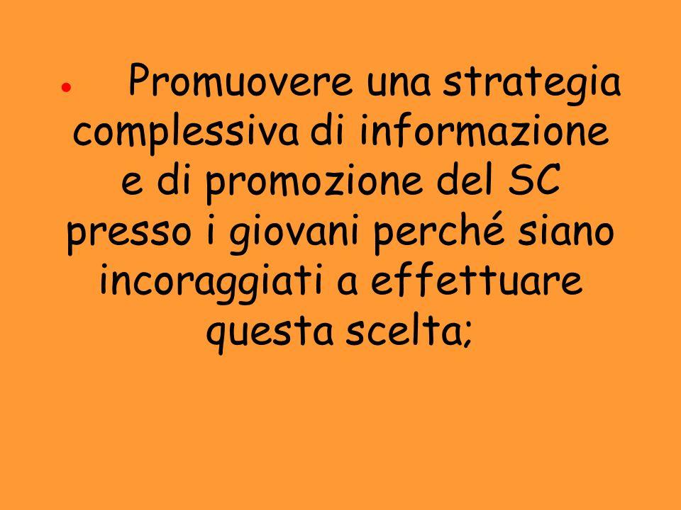· Promuovere una strategia complessiva di informazione e di promozione del SC presso i giovani perché siano incoraggiati a effettuare questa scelta;