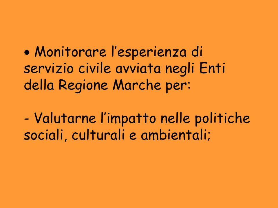 Monitorare l'esperienza di servizio civile avviata negli Enti della Regione Marche per: - Valutarne l'impatto nelle politiche sociali, culturali e ambientali;
