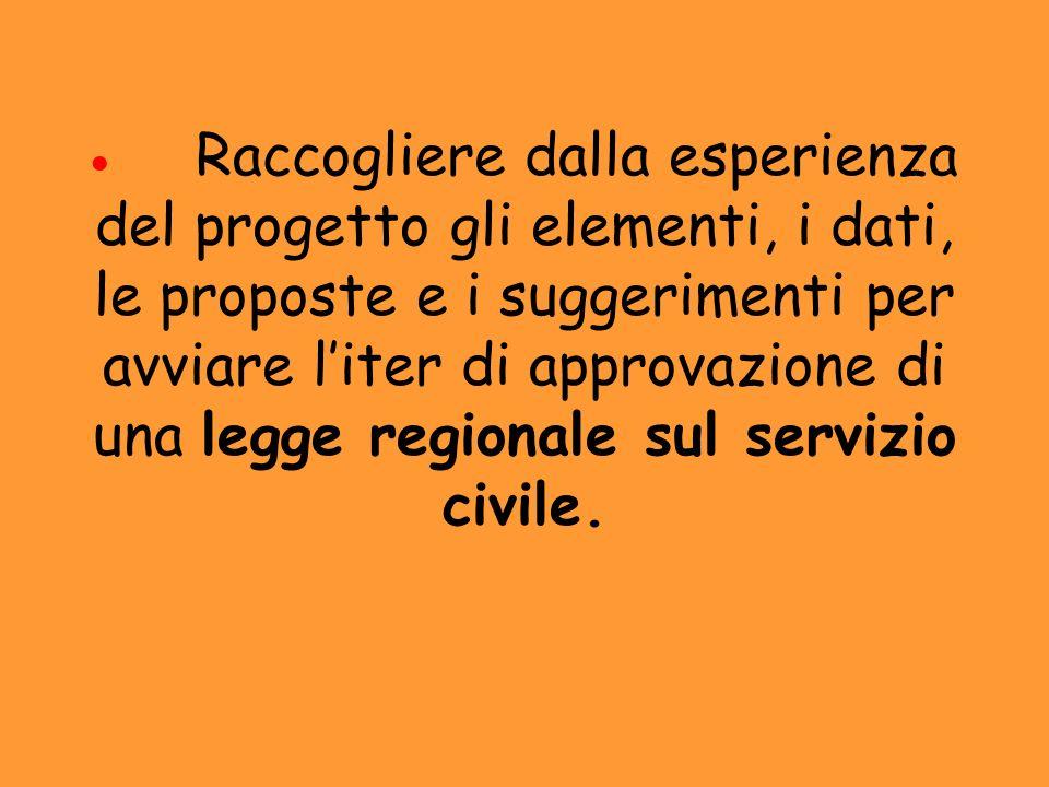 · Raccogliere dalla esperienza del progetto gli elementi, i dati, le proposte e i suggerimenti per avviare l'iter di approvazione di una legge regionale sul servizio civile.