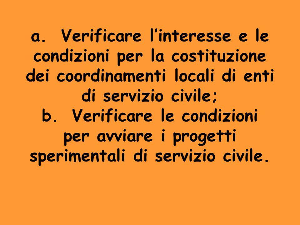 a. Verificare l'interesse e le condizioni per la costituzione dei coordinamenti locali di enti di servizio civile; b. Verificare le condizioni per avviare i progetti sperimentali di servizio civile.