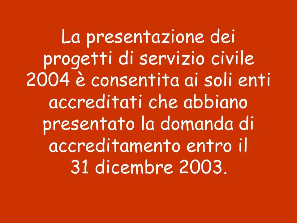 La presentazione dei progetti di servizio civile 2004 è consentita ai soli enti accreditati che abbiano presentato la domanda di accreditamento entro il 31 dicembre 2003.