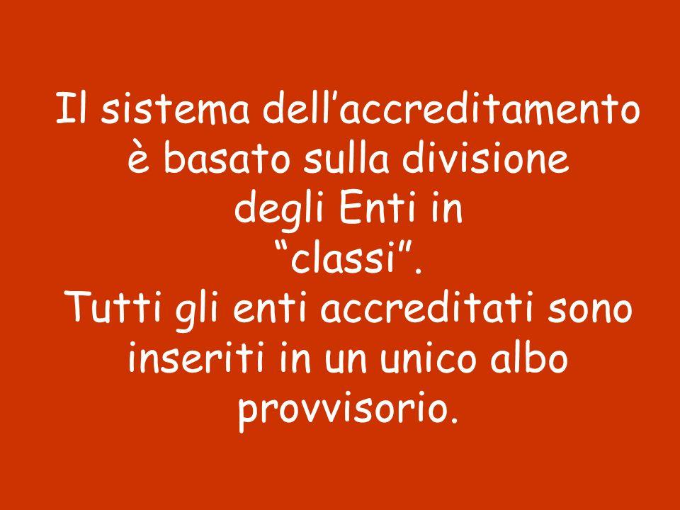 Il sistema dell'accreditamento è basato sulla divisione degli Enti in classi .