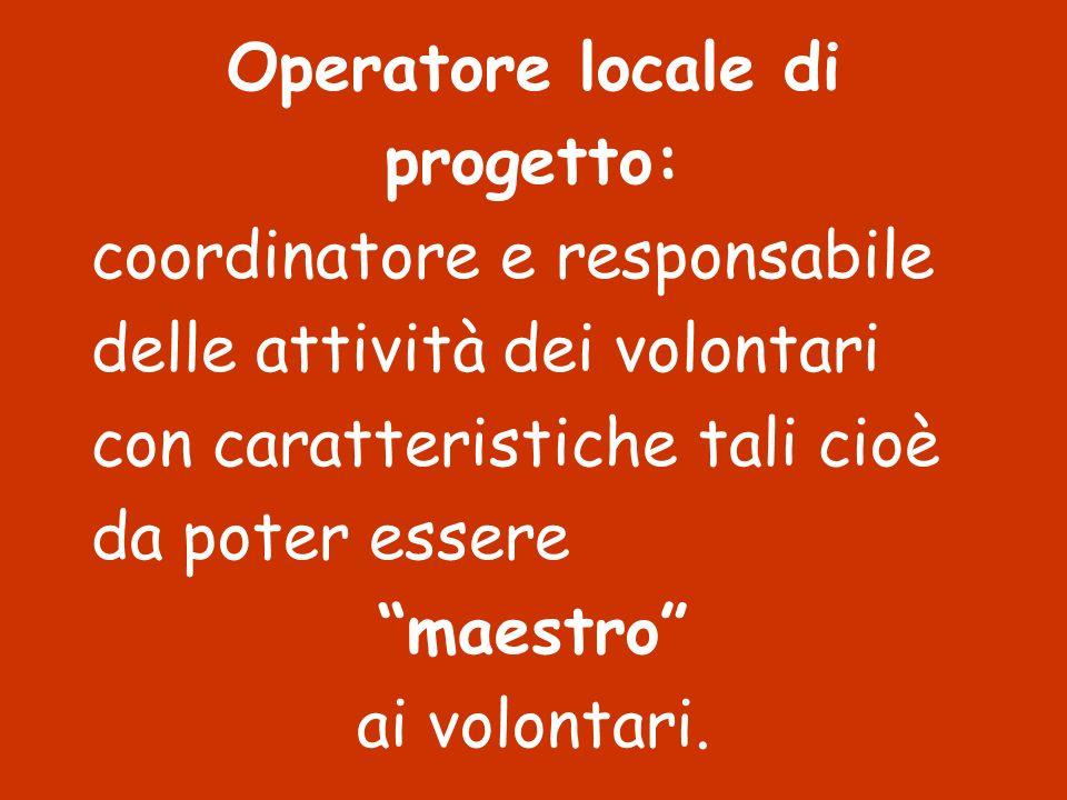 Operatore locale di progetto: coordinatore e responsabile. delle attività dei volontari. con caratteristiche tali cioè.