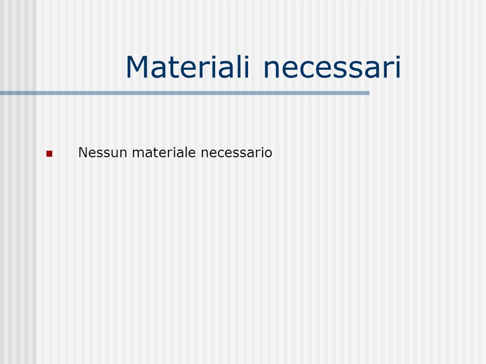 Materiali necessari Nessun materiale necessario
