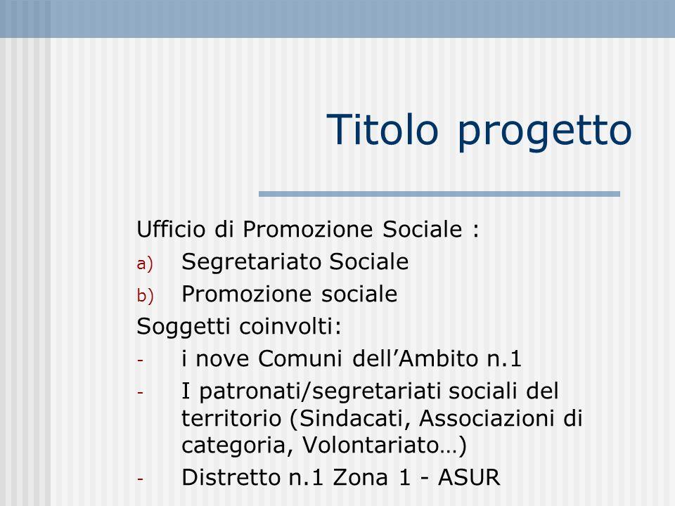 Titolo progetto Ufficio di Promozione Sociale : Segretariato Sociale
