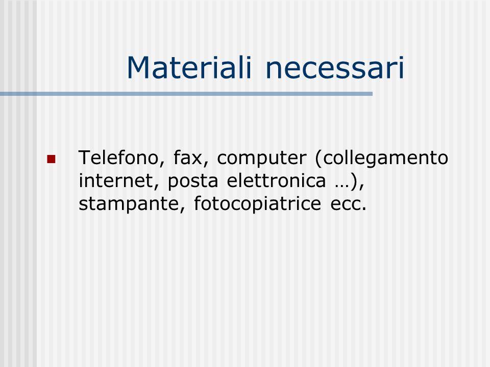 Materiali necessari Telefono, fax, computer (collegamento internet, posta elettronica …), stampante, fotocopiatrice ecc.