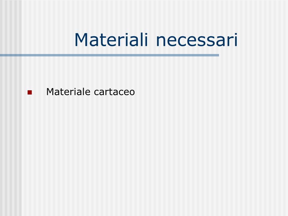 Materiali necessari Materiale cartaceo