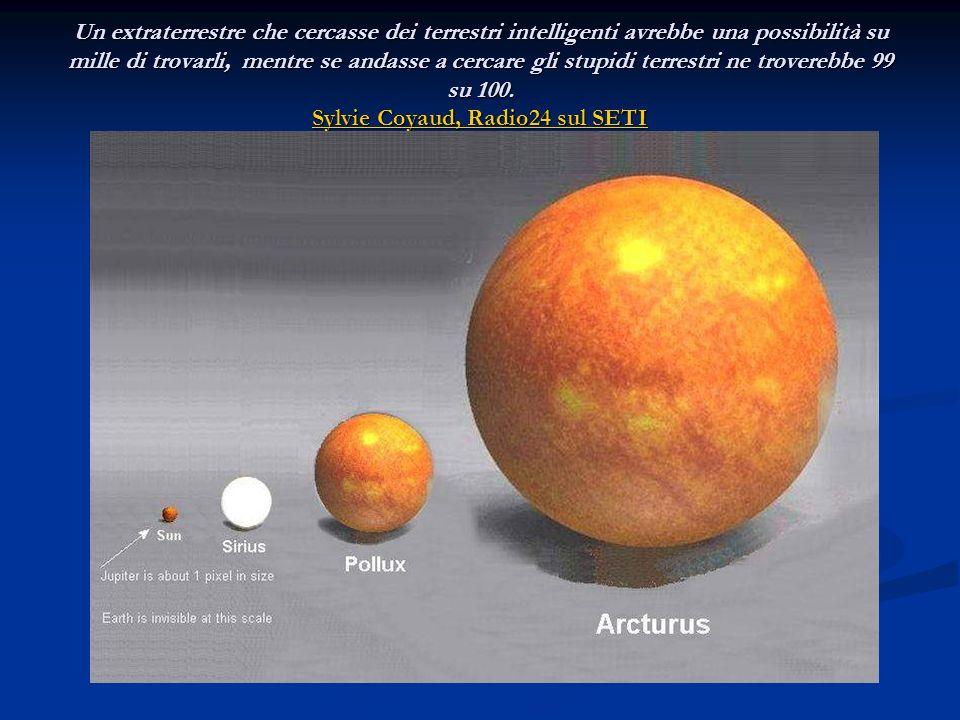 Un extraterrestre che cercasse dei terrestri intelligenti avrebbe una possibilità su mille di trovarli, mentre se andasse a cercare gli stupidi terrestri ne troverebbe 99 su 100.