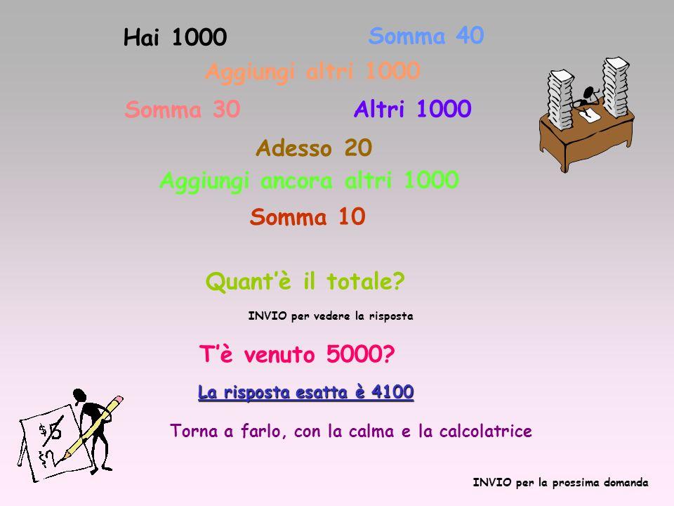 Hai 1000 Somma 40 Aggiungi altri 1000 Somma 30 Altri 1000 Adesso 20