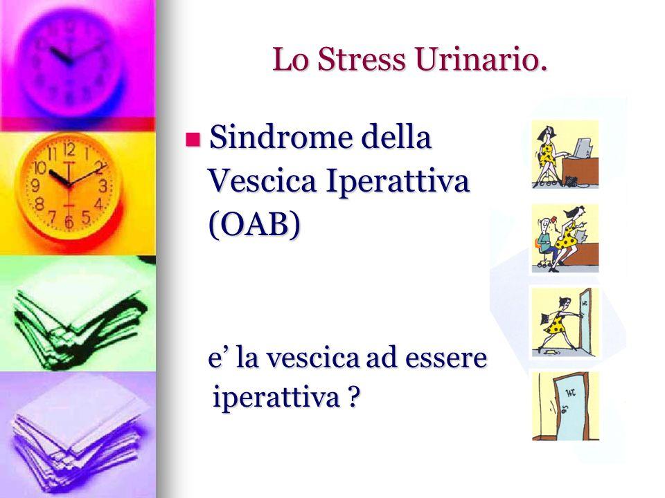 Lo Stress Urinario. Sindrome della Vescica Iperattiva (OAB)