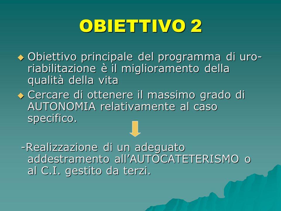 OBIETTIVO 2 Obiettivo principale del programma di uro-riabilitazione è il miglioramento della qualità della vita.